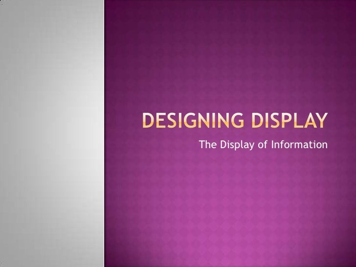 Designing Display<br />The Display of Information<br />