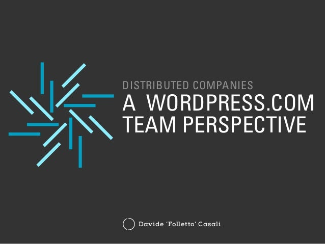 DISTRIBUTED COMPANIES A WORDPRESS.COM TEAM PERSPECTIVE Davide 'Folletto' Casali