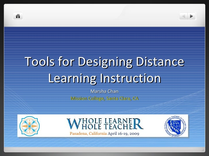 Tools for Designing Distance Learning Instruction Marsha Chan Mission College, Santa Clara, CA Pasadena, California  April...