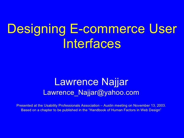 Designing E-commerce User Interfaces Lawrence Najjar [email_address] Presented at the Usability Professionals Association ...