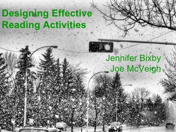 Designing Effective Reading Activities Jennifer Bixby Joe McVeigh