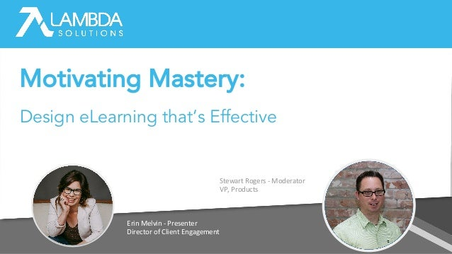 Erin Melvin - Presenter Director of Client Engagement Stewart Rogers - Moderator VP, Products Motivating Mastery: Design e...