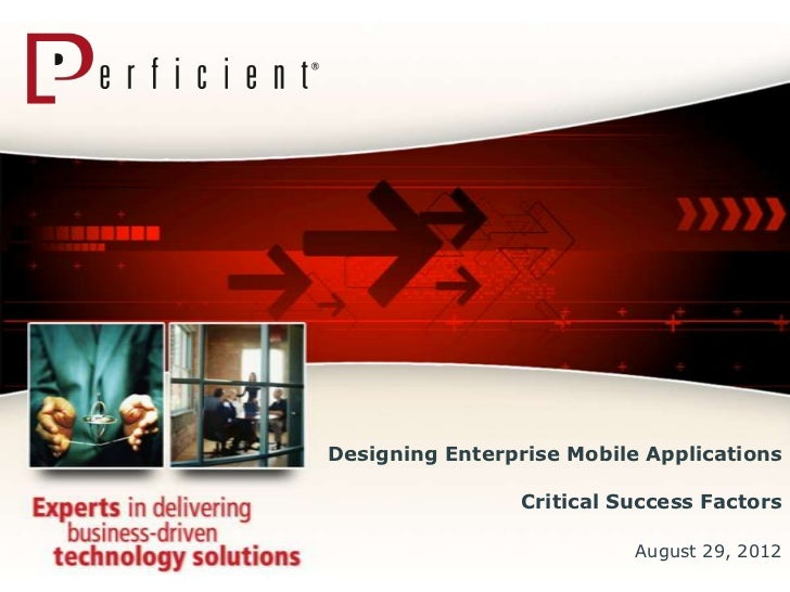 Designing Enterprise Mobile Applications                 Critical Success Factors                           August 29, 2012
