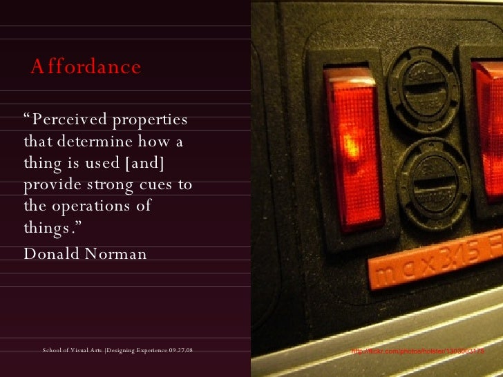 """Affordance <ul><li>"""" Perceived properties that determine how a thing is used [and] provide strong cues to the operations o..."""