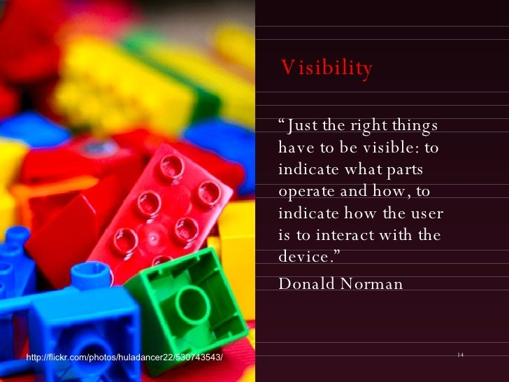 """Visibility <ul><li>"""" Just the right things have to be visible: to indicate what parts operate and how, to indicate how the..."""