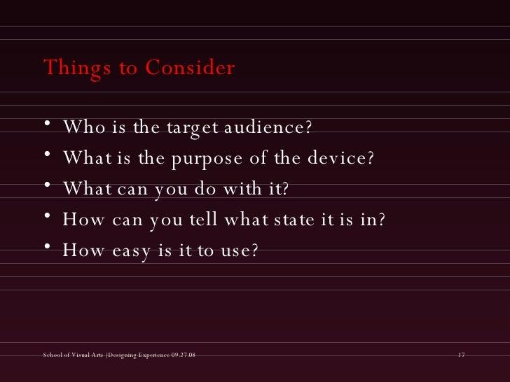 Things to Consider <ul><li>Who is the target audience? </li></ul><ul><li>What is the purpose of the device? </li></ul><ul>...