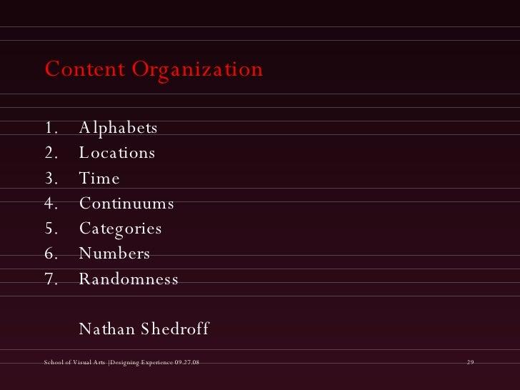 Content Organization <ul><li>Alphabets </li></ul><ul><li>Locations </li></ul><ul><li>Time </li></ul><ul><li>Continuums </l...