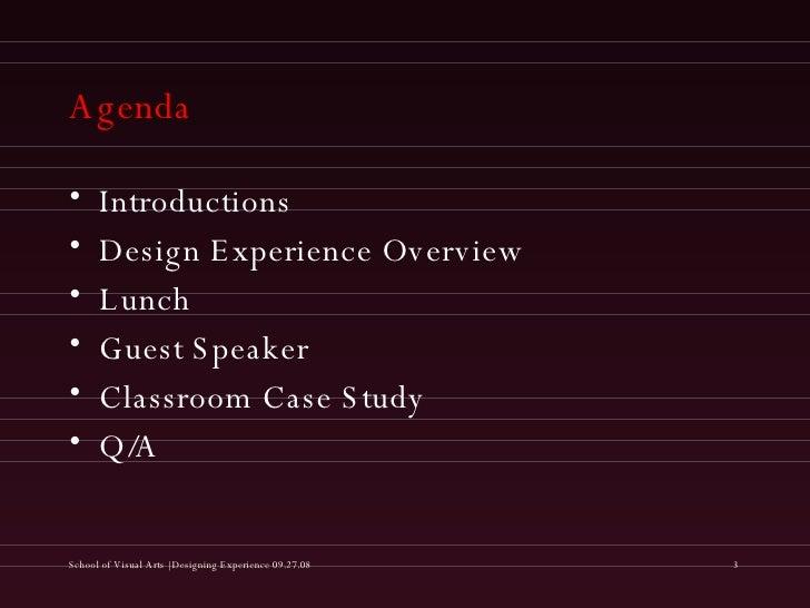 Agenda <ul><li>Introductions </li></ul><ul><li>Design Experience Overview </li></ul><ul><li>Lunch </li></ul><ul><li>Guest ...