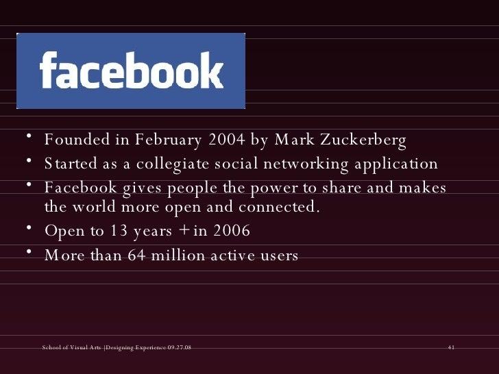 <ul><li>Founded in February 2004 by Mark Zuckerberg </li></ul><ul><li>Started as a collegiate social networking applicatio...