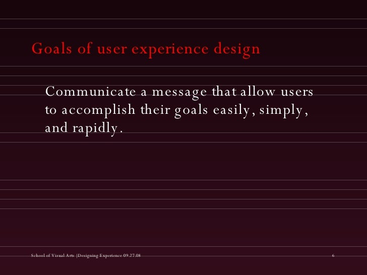 Goals of user experience design <ul><li>Communicate a message that allow users to accomplish their goals easily, simply, a...