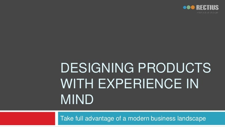 Designing products with experience in mind<br />Take full advantage of a modern business landscape<br />