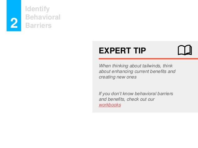 Identify Behavioral Barriers2 EXPERT TIP When thinking about tailwinds, think about enhancing current benefits and creatin...