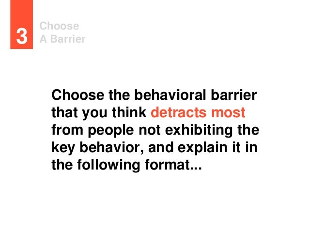 Choose A Barrier3 Choose the behavioral barrier that you think detracts most from people not exhibiting the key behavior, ...