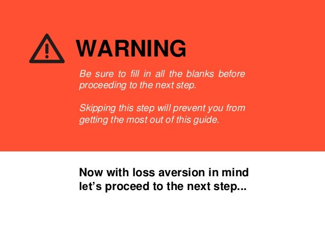 Now with loss aversion in mind let's proceed to the next step... WARNING Be sure to fill in all the blanks before proceedi...