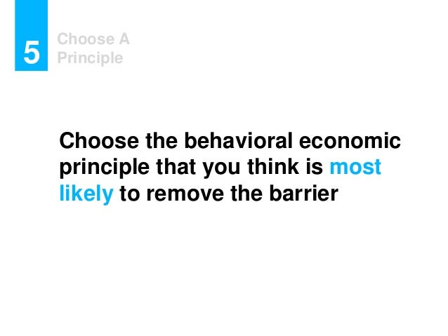 Choose A Principle5 Choose the behavioral economic principle that you think is most likely to remove the barrier
