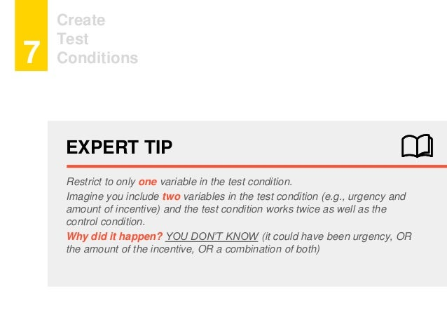 Create Test Conditions7 EXPERT TIP Restrict to only one variable in the test condition. Imagine you include two variables ...