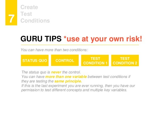 Create Test Conditions7 GURU TIPS *use at your own risk! You can have more than two conditions: The status quo is never th...