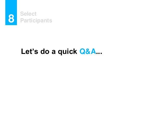Select Participants8 Let's do a quick Q&A...