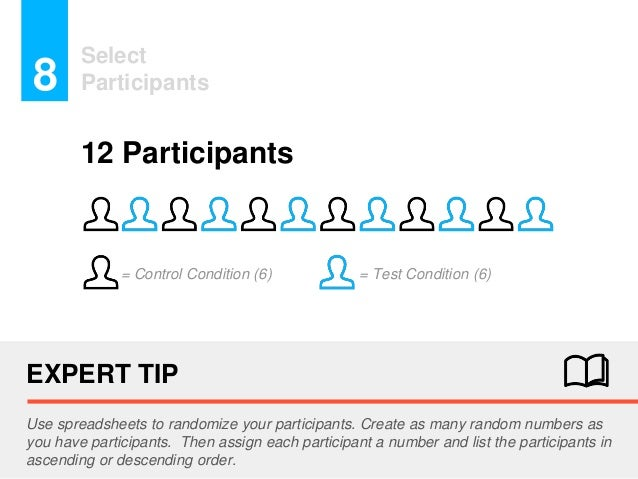 = Test Condition (6) Select Participants8 EXPERT TIP Use spreadsheets to randomize your participants. Create as many rando...
