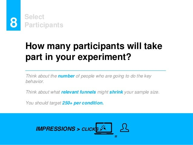 Select Participants8 How many participants will take part in your experiment? Think about the number of people who are goi...