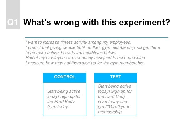What's wrong with this experiment?Q1 Start being active today! Sign up for the Hard Body Gym today! Start being active tod...