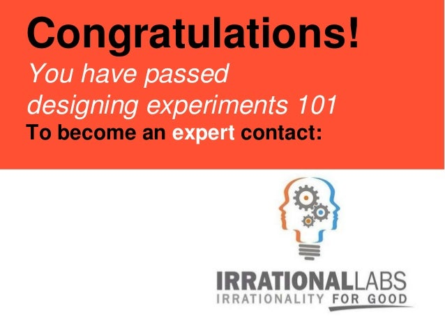 Congratulations! You have passed designing experiments 101 To become an expert contact: