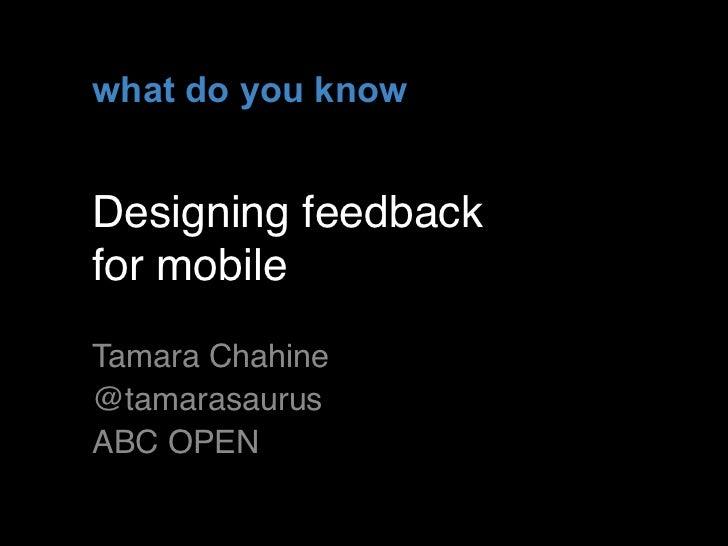 what do you knowDesigning feedbackfor mobileTamara Chahine @tamarasaurusABC OPEN                   !1