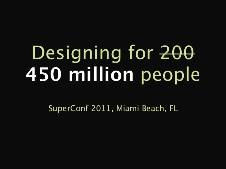Designing for 200450 million people  SuperConf 2011, Miami Beach, FL