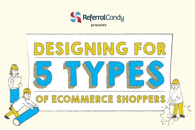 presents  DESIGNING FOR  5 TYPES  OF ECOMMERCE SHOPPERS
