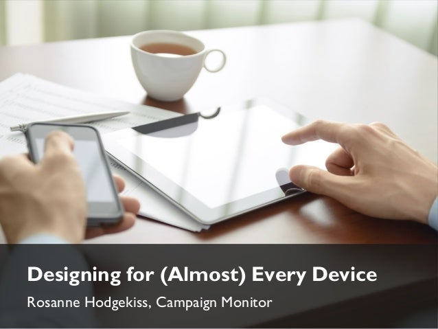 Designing for (Almost) Every Device Rosanne Hodgekiss, Campaign Monitor