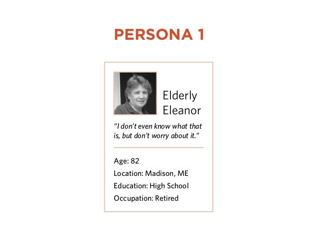 """Elderly Eleanor """"I don't even know what that is, but don't worry about it."""" Age: 82 Location: Madison, ME Education: High ..."""