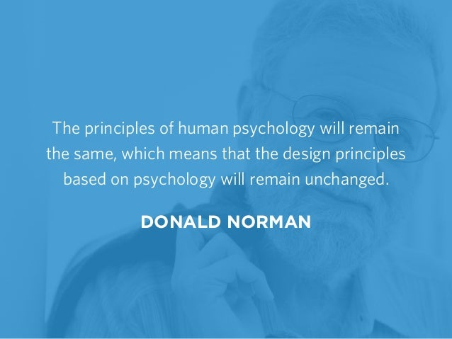 The principles of human psychology will remain the same, which means that the design principles based on psychology will r...