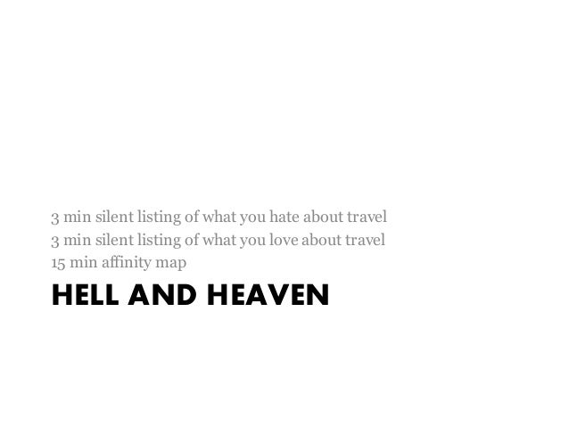 HELL AND HEAVEN 3 min silent listing of what you hate about travel 3 min silent listing of what you love about travel 15 m...