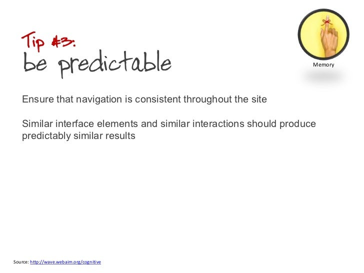 Tip #3: be predictable<br />Ensure that navigation is consistent throughout the siteSimilar interface elements and similar...