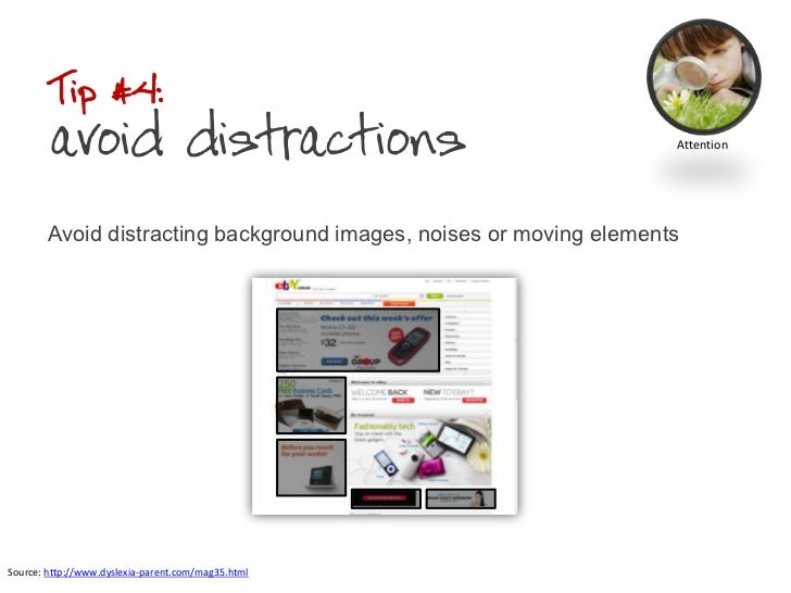 Tip #4: avoid distractions<br />Avoid distracting background images, noises or moving elements<br />Attention<br />Source:...