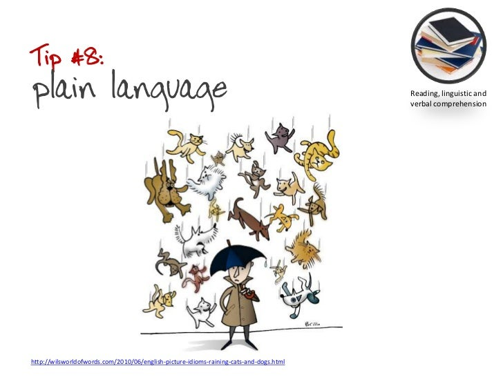 Tip #8: plain language<br />Reading, linguistic and verbal comprehension<br />http://wilsworldofwords.com/2010/06/english-...