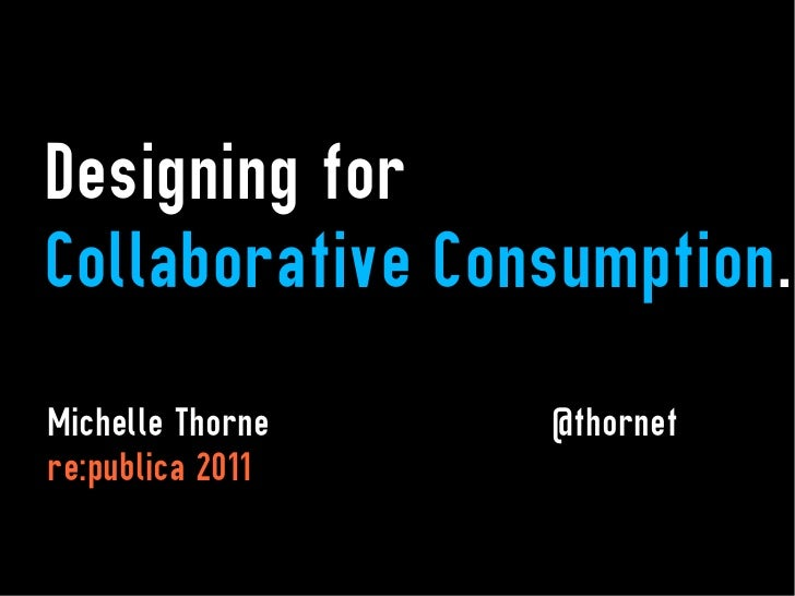 Designing forCollaborative Consumption.Michelle Thorne   @thornetre:publica 2011