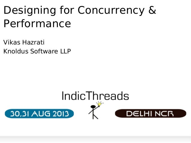Designing for Concurrency & Performance Vikas Hazrati Knoldus Software LLP