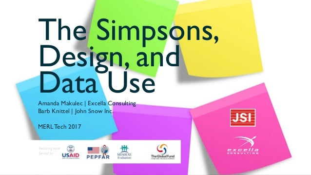 The Simpsons, Design, and Data UseAmanda Makulec | Excella Consulting Barb Knittel | John Snow Inc. MERLTech 2017 Featurin...