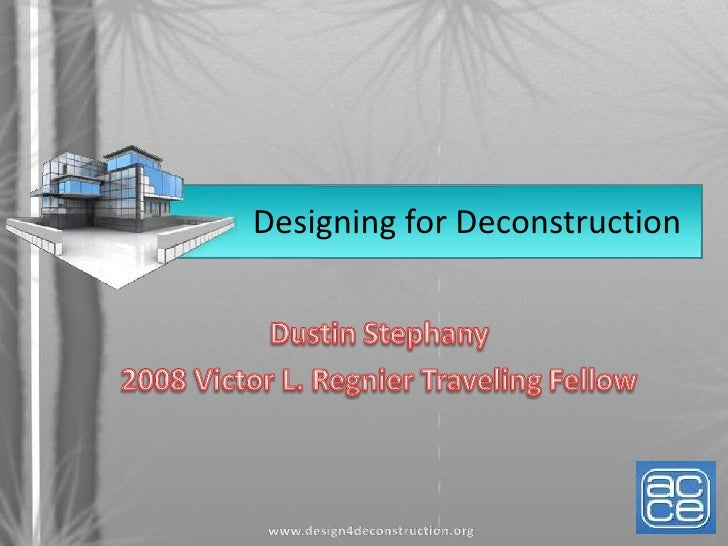 Designing for Deconstruction<br />Dustin Stephany<br />2008 Victor L. Regnier Traveling Fellow<br />