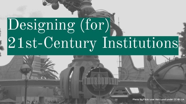 Designing (for) 21st-Century Institutions Photo by Flickr user Ken Lund under CC-BY-SA