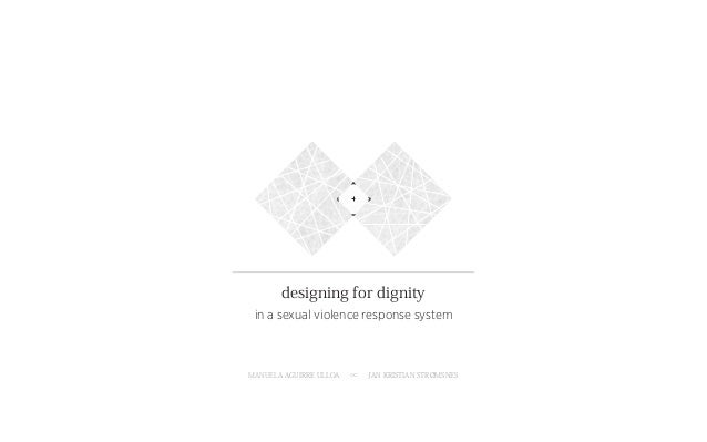 designing for dignity in a sexual violence response systemMANUELA AGUIRRE ULLOA   ∞   JAN KRISTIAN STRØMSNES