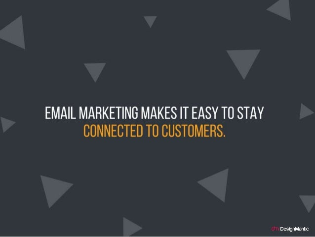 Email marketing makes it easy to stay connecte d to customers.