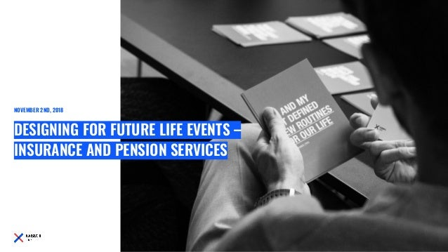 DESIGNING FOR FUTURE LIFE EVENTS – INSURANCE AND PENSION SERVICES NOVEMBER 2ND, 2018