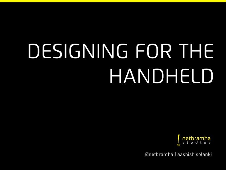 Designing for the        handheld          @netbramha | aashish solanki