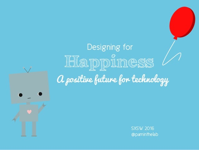Designing for Happiness: A Positive Future for Technology—SXSW 2016
