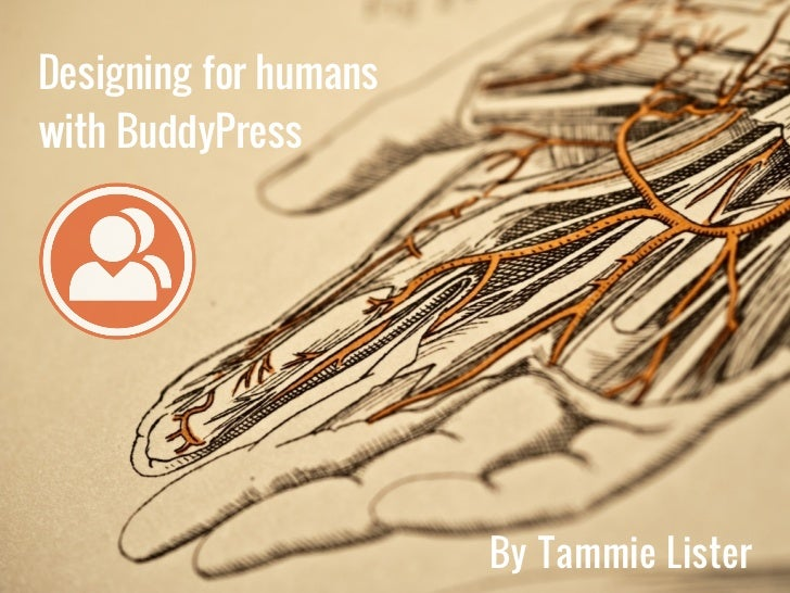 Designing for humans with BuddyPressDate                        By Tammie Lister