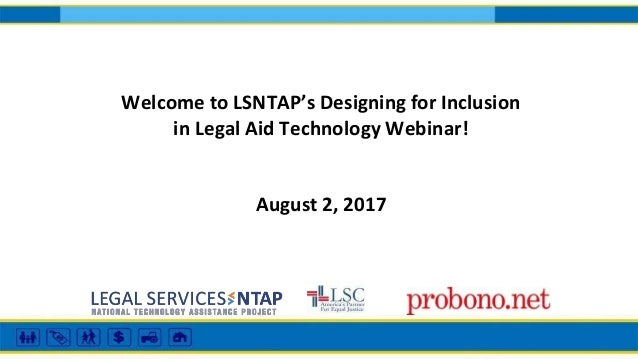 Welcome to LSNTAP's Designing for Inclusion in Legal Aid Technology Webinar! August 2, 2017