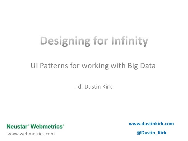 Designing for Infinity<br />UI Patterns for working with Big Data<br />-d- Dustin Kirk<br />www.dustinkirk.com<br />@Dusti...