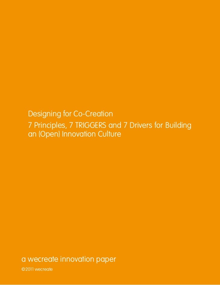 Designing for Co-Creation  7 Principles, 7 TRIGGERS and 7 Drivers for Building  an (Open) Innovation Culturea wecreate inn...